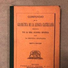 Libros de segunda mano: COMPENDIO DE LA GRAMÁTICA DE LA LENGUA CASTELLANA PARA LA SEGUNDA ENSEÑANZA. 1903. Lote 181561956