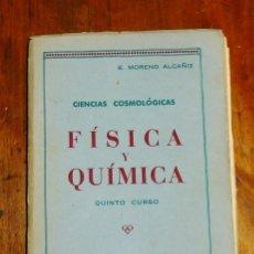 Libros de segunda mano: MORENO ALCAÑIZ, EMILIO. CIENCIAS COSMOLOÓGICAS. FÍSICA Y QUÍMICA. QUINTO CURSO. PLAN DE 1938. Lote 183382481