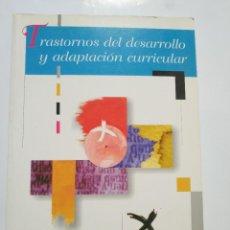 Libros de segunda mano: TRASTORNOS DEL DESARROLLO Y ADAPTACION CURRICULAR. Lote 184583948