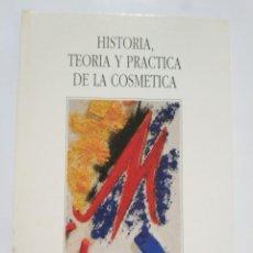 Libros de segunda mano: HISTORIA, TEORIA Y PRACTICA DE LA COSMETICA.- JORDI BAYARRI. Lote 184584042
