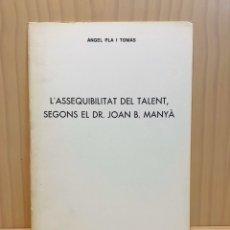 Libros de segunda mano: ÁNGEL PLA I TOMAS L'ASSEQUIBILITAT DEL TALENT SEGONS EL DR.JOAN B.MANYA 1980. Lote 185958298
