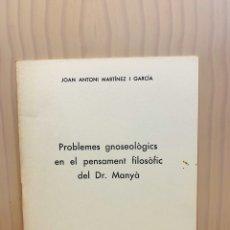 Libros de segunda mano: JOAN ANTONI MARTÍNEZ I GARCÍAS PLOBLEMES GNOSEOLÒLOGICS EN EL PENSAMENT FILOSÒFIC DEL DR.MANYA 1981. Lote 185958733