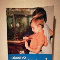 Libros de segunda mano: ANTIGUO LIBRO - OBSERVO Y EXPERIMENTO 1 - ESCUELA - ELDEVICES EGB . Lote 187545601