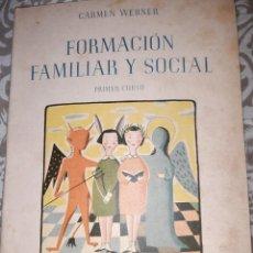 Libros de segunda mano: FORMACION FAMILIAR Y SOCIAL -CARMEN WERNER ED.DE LA FET Y DE LAS JONS 1950. Lote 192677366