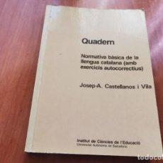 Libros de segunda mano: QUADERN NORMATIVA BASICA DE LA LLENGUA CATALANA AMB EXERCICIS AUTOCORRECTIUS JOSEP CASTELLANOS . Lote 194568416
