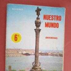 Libros de segunda mano: NUESTRO MUNDO (SOCIEDAD) 6º EDITORIAL ALVAREZ MIÑON -1972. Lote 194621745