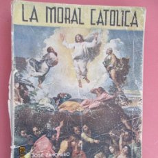 Libros de segunda mano: LA MORAL CATOLICA , JOSE ZAHONERO , MIGUEL ANGEL MARTIN 1947 EDITORIAL MARFIL . Lote 194625991