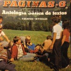Libros de segunda mano: PÁGINAS 6, ANTOLOGÍA BÁSICA DE TEXTOS, MONTES-SOLER, E.G.B, 1988. Lote 194895731