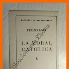 Libros de segunda mano: PROGRAMA DE LA MORAL CATOLICA V - ESTUDIOS DE BACHILLERATO, 1962. Lote 195320910