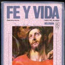 Libros de segunda mano: FE Y VIDA. PEDRO DE LA HERRÁN. LIBRO DEL ALUMNO. RELIGIÓN. 5 EGB. Lote 195397477