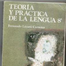 Libros de segunda mano: TEORÍA Y PRÁCTICA DE LA LENGUA 8. FERNANDO LÁZARO CARRETER. Lote 195397480