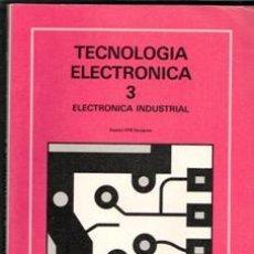 Libros de segunda mano: TECNOLOGÍA ELECTRÓNICA 3. ELECTRÓNICA INDUSTRIAL. EQUIPO EPS ZARAGOZA. Lote 195397481