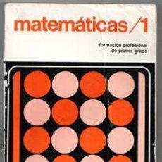Libros de segunda mano: MATEMÁTICAS 1. FORMACIÓN PROFESIONAL DE PRIMER GRADO. Lote 195397497