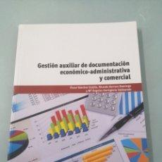 Libros de segunda mano: GESTIÓN AUXILIAR DE DOCUMENTACION ECONÓMICO-ADMINISTRATIVA Y COMERCIAL. OSCAR SÁNCHEZ ESTELLA. 2013. Lote 196052413