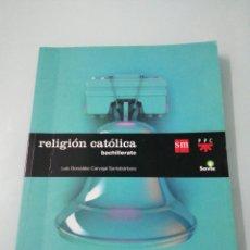 Libros de segunda mano: RELIGIÓN CATÓLICA. BACHILLERATO. LUIS GONZÁLEZ - CARVAJAL SANTABÁRBARA. ED. S. M. . 2015.. Lote 197123001