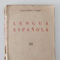 Libros de segunda mano: LENGUA ESPAÑOLA III. JUAN TAMAYO Y RUBIO. 1942. Lote 199909908