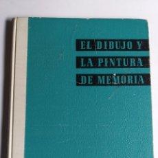 Libros de segunda mano: EL DIBUJO Y LA PINTURA DE MEMORIA M. BONTCE .. TÉCNICAS PINTURA. Lote 200054997