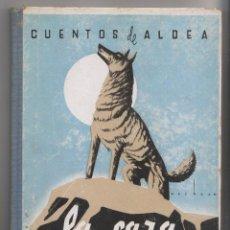 Libros de segunda mano: JUAN PIEDRAHITA: LA CAZA DE LA LOBA. CUENTOS DE ALDEA. MADRID, 1942.. Lote 200300397