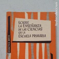 Libros de segunda mano: SOBRE LA ENSEÑANZA DE LAS CIENCIAS EN LA ESCUELA PRIMARIA. DIDACTICA BREVE. ALVEREZ RODRIGUEZ TDK458. Lote 201497206