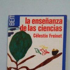 Libros de segunda mano: LA ENSEÑANZA DE LAS CIENCIAS. - CELESTIN FREINET. TDK331. Lote 201605583