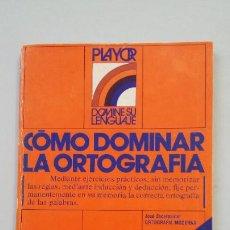 Libros de segunda mano: COMO DOMINAR LA ORTOGRAFÍA MODERNA. - JOSE ESCARPANTER. TDK288. Lote 202411407