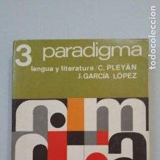 Libros de segunda mano: 3 PARADIGMA, LENGUA Y LITERATURA. C. PLEYAN. J. GARCIA LOPEZ. TDK294. Lote 202414521