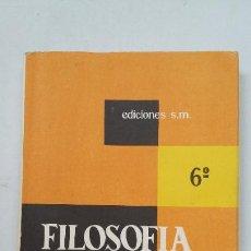 Libros de segunda mano: FILOSOFÍA 6° SEXTO BACHILLERATO. E. BENLLOCH - C. TEJEDOR. EDICIONES SM. TDK355. Lote 202590028