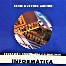 Libros de segunda mano: SERIE NUESTRO MUNDO - INFORMATICA - 2º CICLO ESO - ANAYA. Lote 189288037