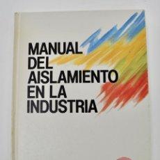 Libros de segunda mano: MANUAL DE AISLAMIENTO EN LA INDUSTRIA. ROCLAINE. DIRECCIÓN TÉCNICO-COMERCIAL Y COMUNICACIÓN. 1990. Lote 206211867