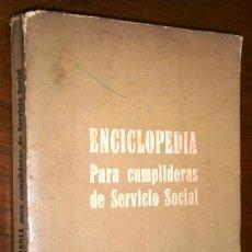 Libros de segunda mano: ENCICLOPEDIA PARA CUMPLIDORAS DE SERVICIO SOCIAL / SECCIÓN FEMENINA; FET Y DE LAS JONS / MADRID 1965. Lote 207035321