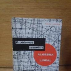 Libros de segunda mano: PROBLEMAS RESUELTOS ÁLGEBRA LINEAL ALBERTO LUZARRAGA. Lote 207244083