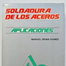 Libros de segunda mano: MANUEL REINA GÓMEZ. SOLDADURA DE LOS ACEROS. APLICACIONES. UNIVERSIDAD POLITÉCNICA MADRID. 1986. Lote 207608522