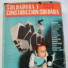 Libros de segunda mano: HEREDIA SCASSO. SOLDADURA Y CONSTRUCCIÓN SOLDADA. EDITORIAL DOSSAT. MADRID. 1959. Lote 207609832