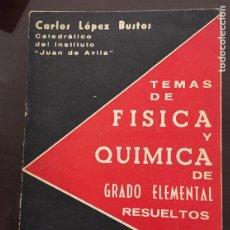 Libri di seconda mano: TEMAS DE FISICA Y QUIMICA DE GRADO ELEMENTAL RESUELTOS, CARLOS LOPEZ BUSTOS. Lote 207923067