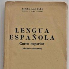 Libros de segunda mano: LENGUA ESPAÑOLA, CURSO SUPERIOR -SINTAXIS ELEMENTAL - ÁNGEL LACALLE - BOSCH, CASA EDITORIAL AÑO 1946. Lote 212616173