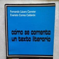 Livres d'occasion: COMO SE COMENTA UN TEXTO LITERARIO LAZARO CARRETER CORREA CALDERON. Lote 212783716
