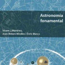 Livres d'occasion: ASTRONOMIA FONAMENTAL - VICENT J. MARTÍNEZ - JOAN ANTONI MIRALLES - ENRIC MARCO. Lote 213993667