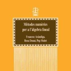 Livres d'occasion: MÈTODES NUMÈRICS PER A L'ÀLGEBRA LINEAL - FRANCESC ARÀNDIGA - ROSA DONAT - PEP MULET. Lote 227662825