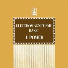 Libros de segunda mano: ELECTROMAGNETISME BÀSIC - F. POMER. Lote 213996203