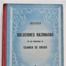 Libros de segunda mano: SOLUCIONES RAZONADAS DE LOS PROBLEMAS DE EXAMEN DE GRADO - EDELVIVES AÑO 1952 - MUY BUEN ESTADO. Lote 214025081
