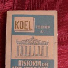 Libros de segunda mano: PRONTUARIO DE HISTORIA DEL ARTE UNIVERSAL. COLECCION UNIVERSIDAD KOEL 19.. Lote 218563943