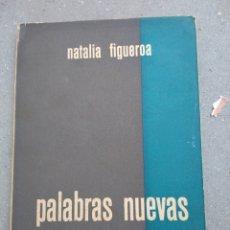 Libros de segunda mano: LIBRO RARO DE NATALIA FIGUEROA PALABRAS NUEVAS, FIRMADO DE ELLA. Lote 221781556