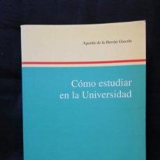 Libros de segunda mano: CÓMO ESTUDIAR EN LA UNIVERSIDAD - AGUSTÍN DE LA HERRÁN GASCÓN. Lote 221929171