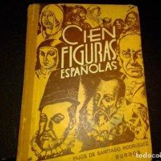 Libros de segunda mano: CIEN FIGURAS ESPAÑOLAS, HIJOS DE SANTIAGO RODRIGUEZ BURGOS 1947 5ª ED. Lote 222173616