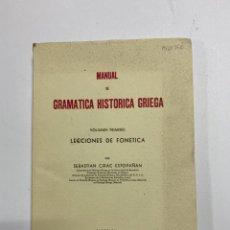 Libros de segunda mano: MANUAL DE GRAMÁTICA HISTORICA GRIEGA. VOL I. LECCIONES DE FONETICA. SEBASTIAN CIRAC.BARCELONA, 1955.. Lote 222416532