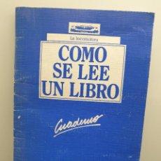 Libros de segunda mano: COMO SE LEE UN LIBRO. CUADERNO. LA LOCOMOTORA. 1987.. Lote 223653572