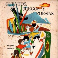 Libros de segunda mano: AURORA MEDINA : CUENTOS, JUEGOS Y POESÍAS (SUC. DE RIVADENEYRA, 1967). Lote 224076245