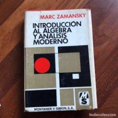 Libros de segunda mano: INTRODUCCION AL ALGEBRA Y ANALISIS MODERNO. MARC ZAMANSKY. MONTANER Y S. Lote 227799015