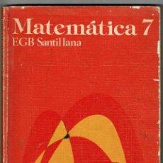 Libros de segunda mano: MATEMATICAS 7 CURSO EGB SANTILLANA - AÑO 1981 TEXTO APROBADO EN 1977. Lote 231068060