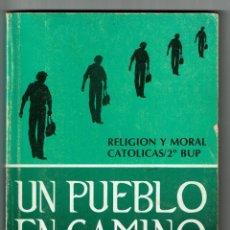 Libros de segunda mano: UN PUEBLO EN CAMINO. RELIGIÓN Y MORAL CATÓLICAS DE 2º DE BUP. LIBRO DE TEXTO, 1984 - AGUACLARA. Lote 231215465